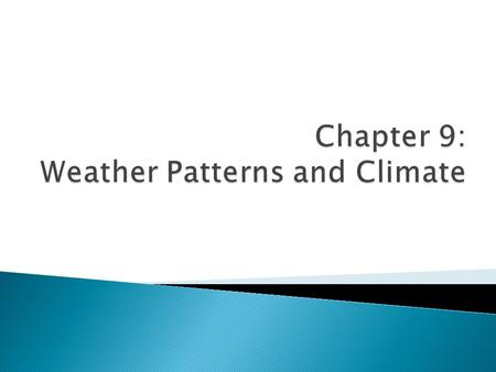 Chapter 9: Weather Patterns and Climate