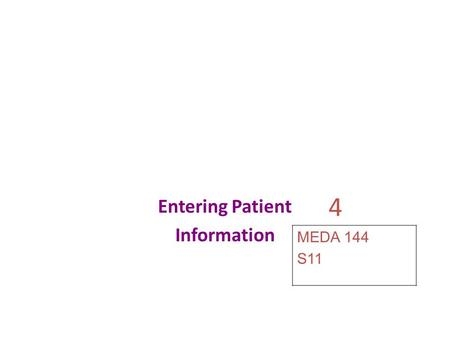 4 Entering Patient Information MEDA 144 S11. Learning Outcomes When you finish this chapter, you will be able to: 4.1 Explain how patient information.