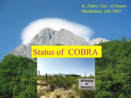 Status of COBRA K. Zuber, Univ. of Sussex Blaubeuren, July 2007.