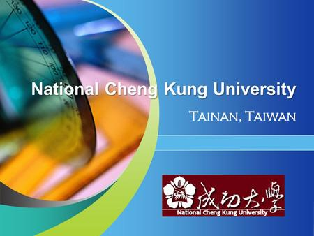 National Cheng Kung University Tainan, Taiwan. Japan 國立成功大學 National Cheng Kung University (NCKU) 台北 Taipei 高雄 Kaohsiung 台中 Taichung Where is NCKU?