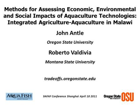 Methods for Assessing Economic, Environmental and Social Impacts of Aquaculture Technologies: Integrated Agriculture-Aquaculture in Malawi John Antle Oregon.