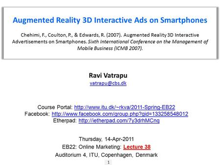 1 Ravi Vatrapu Augmented Reality 3D Interactive Ads on Smartphones Chehimi, F., Coulton, P., & Edwards, R. (2007). Augmented Reality 3D.