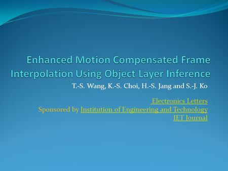 T.-S. Wang, K.-S. Choi, H.-S. Jang and S.-J. Ko Electronics Letters Sponsored by Institution of Engineering and TechnologyInstitution of Engineering and.