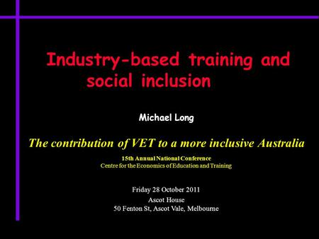Industry-based training and social inclusion Michael Long The contribution of VET to a more inclusive Australia 15th Annual National Conference Centre.
