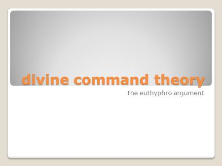 "Divine command theory the euthyphro argument. the divine command theory The Divine Command Theory (DCT): There are some objective moral truths. ""X is."