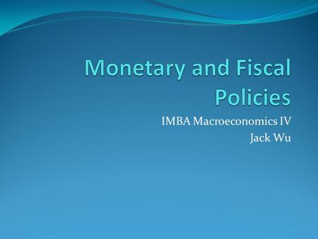 IMBA Macroeconomics IV Jack Wu. Short-Run Economic Fluctuation Economic activity fluctuates from year to year. A recession is a period of declining real.