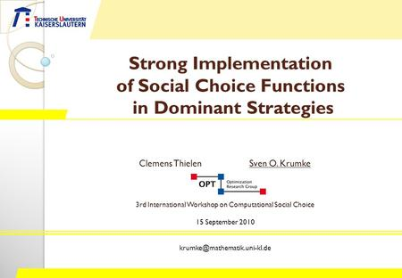 Strong Implementation of Social Choice Functions in Dominant Strategies Clemens ThielenSven O. Krumke 3rd International Workshop on Computational Social.