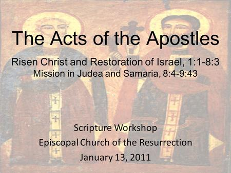 The Acts of the Apostles Risen Christ and Restoration of Israel, 1:1-8:3 Mission in Judea and Samaria, 8:4-9:43 Scripture Workshop Episcopal Church of.