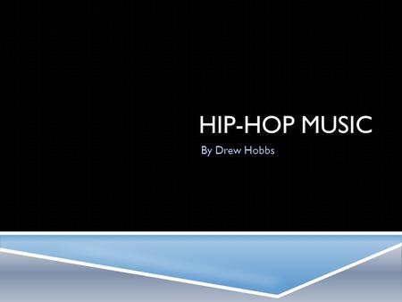 HIP-HOP MUSIC By Drew Hobbs. WHY HIP-HOP?  It is my favorite genre of music  I like the beats and the rhythm  I like the lyrics and rhyming of certain.