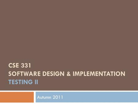 CSE 331 SOFTWARE DESIGN & IMPLEMENTATION TESTING II Autumn 2011.