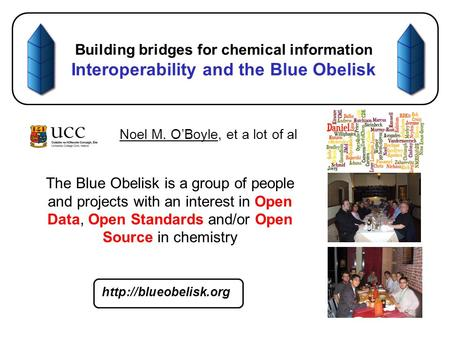 Building bridges for chemical information Interoperability and the Blue Obelisk Noel M. O'Boyle, et a lot of al The Blue Obelisk is a group of people and.