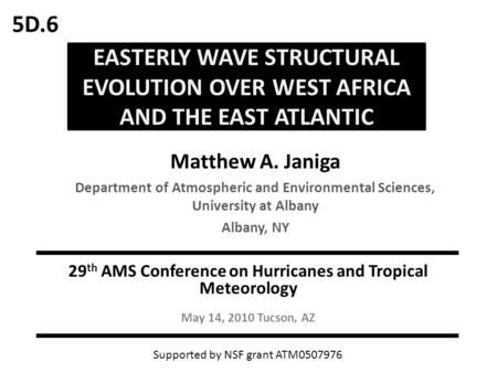 EASTERLY WAVE STRUCTURAL EVOLUTION OVER WEST AFRICA AND THE EAST ATLANTIC Matthew A. Janiga Department of Atmospheric and Environmental Sciences, University.