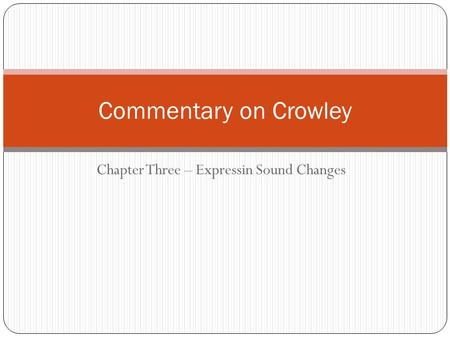 Chapter Three – Expressin Sound Changes Commentary on Crowley.