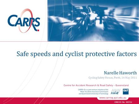 CRICOS No. 00213J Narelle Haworth Cycling Safety Forum, Perth, 14 May 2011 Safe speeds and cyclist protective factors.