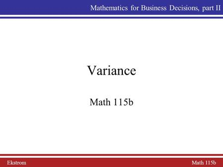 Variance Math 115b Mathematics for Business Decisions, part II