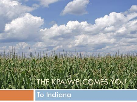 THE KPA WELCOMES YOU To Indiana. Our Goals  Help partners and their families become acclimated to the new area.  Provide a supportive and social network.