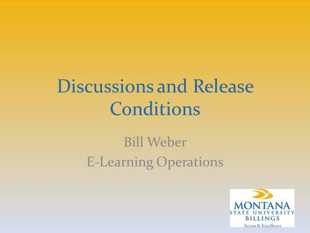 Discussions and Release Conditions Bill Weber E-Learning Operations.