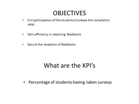 What are the KPI's Percentage of students having taken surveys Full participation of the students (increase the completion rate). Gain efficiency in receiving.