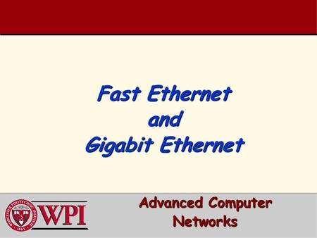 Fast Ethernet and Gigabit Ethernet Advanced Computer Networks.