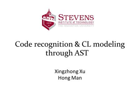 Code recognition & CL modeling through AST Xingzhong Xu Hong Man.