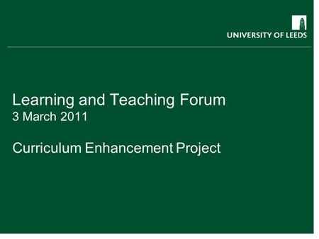 Learning and Teaching Forum 3 March 2011 Curriculum Enhancement Project.