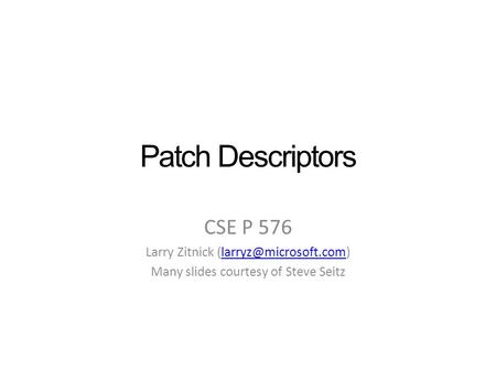 Patch Descriptors CSE P 576 Larry Zitnick
