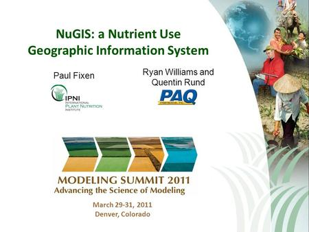 NuGIS: a Nutrient Use Geographic Information System March 29-31, 2011 Denver, Colorado Paul Fixen Ryan Williams and Quentin Rund.
