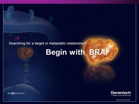 BRF0000320900 Begin with BRAF Searching for a target in metastatic melanoma?