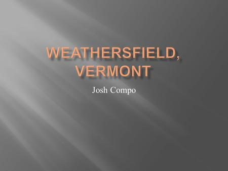 Josh Compo.  The town of Weathersfield is located just north of Springfield and borders the Connecticut river. The town was chartered in 1761. at this.