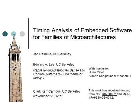Timing Analysis of Embedded Software for Families of Microarchitectures Jan Reineke, UC Berkeley Edward A. Lee, UC Berkeley Representing Distributed Sense.