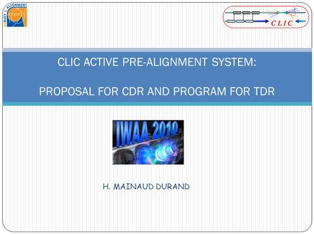 H. MAINAUD DURAND CLIC ACTIVE PRE-ALIGNMENT SYSTEM: PROPOSAL FOR CDR AND PROGRAM FOR TDR.