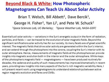 Beyond Black & White: How Photospheric Magnetograms Can Teach Us About Solar Activity Brian T. Welsch, Bill Abbett 1, Dave Bercik 1, George H. Fisher 1,