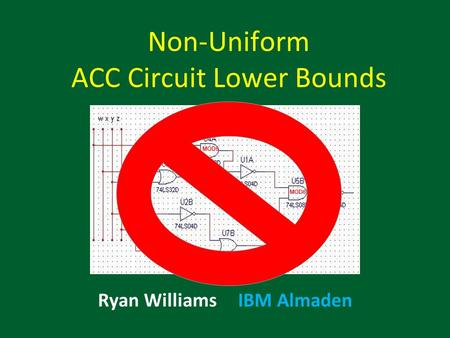 Non-Uniform ACC Circuit Lower Bounds Ryan Williams IBM Almaden TexPoint fonts used in EMF. Read the TexPoint manual before you delete this box.: AA A A.