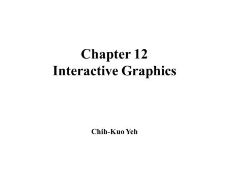 Chapter 12 Interactive Graphics Chih-Kuo Yeh. Direct Manipulation Demo.