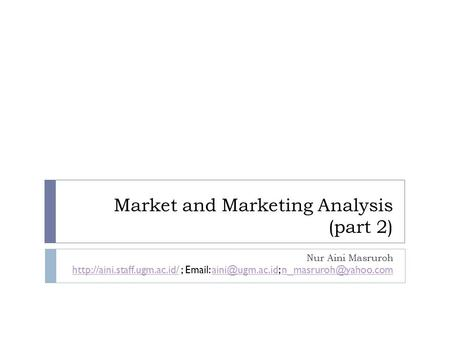 Market and Marketing Analysis (part 2) Nur Aini Masruroh  ;