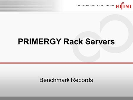Benchmark Records PRIMERGY Rack Servers. PRIMERGY Performance RX100/200 S5 High system performance due to efficient design is reflected in a large number.