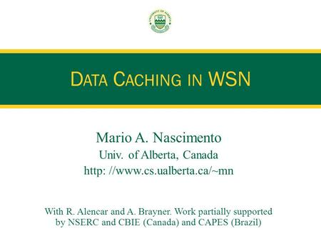 Mario A. Nascimento Univ. of Alberta, Canada http: //www.cs.ualberta.ca/~mn With R. Alencar and A. Brayner. Work partially supported by NSERC and CBIE.