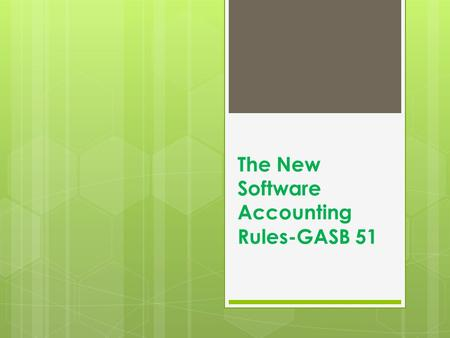 The New Software Accounting Rules-GASB 51. Definitions  Software Package: Software purchased or licensed with the software code already written and developed.