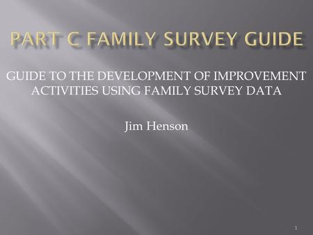 GUIDE TO THE DEVELOPMENT OF IMPROVEMENT ACTIVITIES USING FAMILY SURVEY DATA Jim Henson 1.