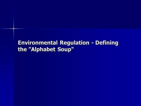 "Environmental Regulation - Defining the ""Alphabet Soup"