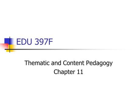 EDU 397F Thematic and Content Pedagogy Chapter 11.