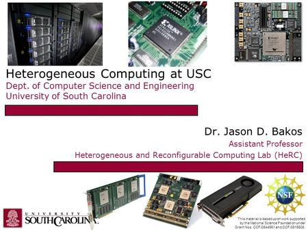 Heterogeneous Computing at USC Dept. of Computer Science and Engineering University of South Carolina Dr. Jason D. Bakos Assistant Professor Heterogeneous.