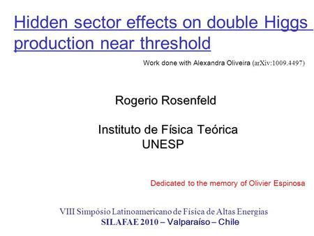 Hidden sector effects on double Higgs production near threshold Rogerio Rosenfeld Rogerio Rosenfeld Instituto de Física Teórica Instituto de Física Teórica.