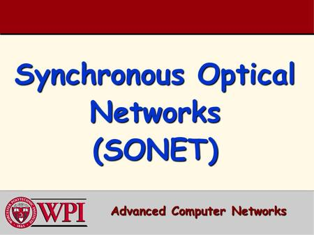 Synchronous Optical Networks (SONET) Advanced Computer Networks.