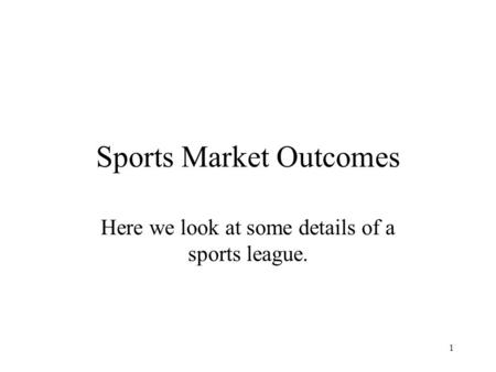 Sports Market Outcomes Here we look at some details of a sports league. 1.