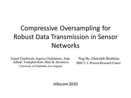 Compressive Oversampling for Robust Data Transmission in Sensor Networks Infocom 2010.