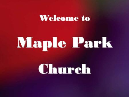 Welcome to Maple Park Church. Third Sunday After Pentecost.