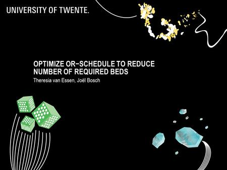 OPTIMIZE OR−SCHEDULE TO REDUCE NUMBER OF REQUIRED BEDS Theresia van Essen, Joël Bosch.