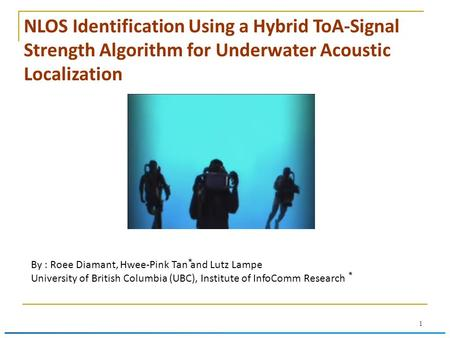 1 NLOS Identification Using a Hybrid ToA-Signal Strength Algorithm for Underwater Acoustic Localization By : Roee Diamant, Hwee-Pink Tan and Lutz Lampe.
