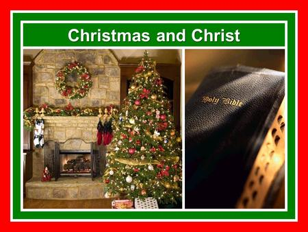 Christmas and Christ. Christmas Christ Christmas and Christ False reasons for not celebrating Christmas as Christ's birthday –Because we do not think.